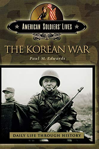 9780313332487: The Korean War (The Greenwood Press Daily Life Through History Series: American Soldiers' Lives)