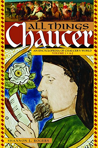 All Things Chaucer: An Encyclopedia of Chaucer's World: Rogers, Shannon L.