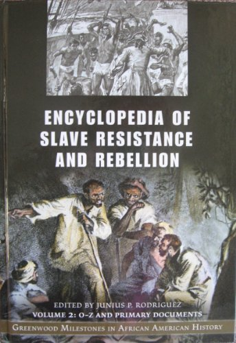 9780313332739: Encyclopedia of Slave Resistance and Rebellion: Greenwood Milestones in African American History, Volume 2, O-Z and Primary Documents
