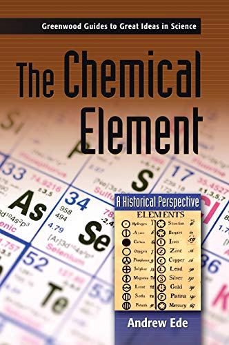9780313333040: The Chemical Element: A Historical Perspective (Greenwood Guides to Great Ideas in Science)