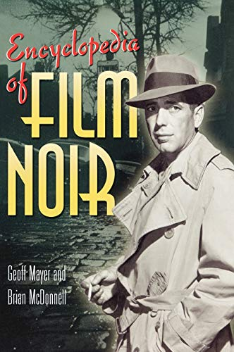 Encyclopedia of Film Noir (Hardback): Geoff Mayer, Brian McDonnell