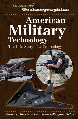 9780313333088: American Military Technology: The Life Story of a Technology (Greenwood Technographies)