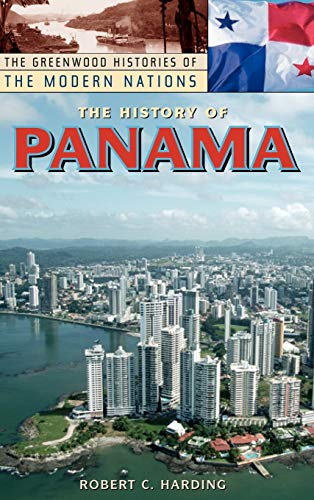 9780313333224: The History of Panama (The Greenwood Histories of the Modern Nations)