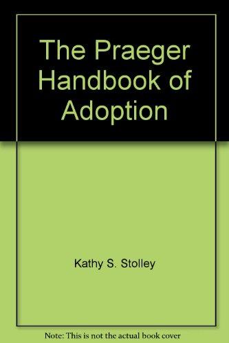 The Praeger Handbook of Adoption: Kathy S. Stolley,