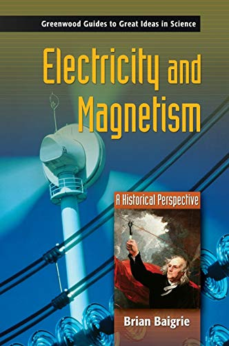 9780313333583: Electricity and Magnetism: A Historical Perspective (Greenwood Guides to Great Ideas in Science)