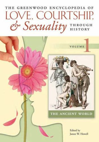 9780313333590: The Greenwood Encyclopedia of Love, Courtship, and Sexuality through History [6 volumes] (v. 1-6)