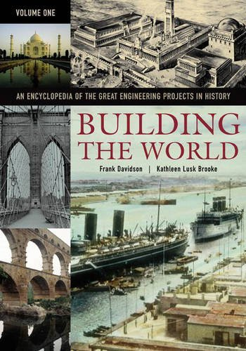 Building the World : An Encyclopedia of the Great Engineering Projectd in History Volumes I-II: ...
