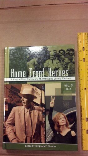 9780313334238: Home Front Heroes, Volume 3 (O-Z): A Biographical Dictionary of Americans During Wartime