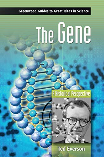 The Gene: A Historical Perspective (Greenwood Guides: Ted Everson