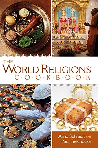 The World Religions Cookbook: Schmidt, Arno; Fieldhouse, Paul