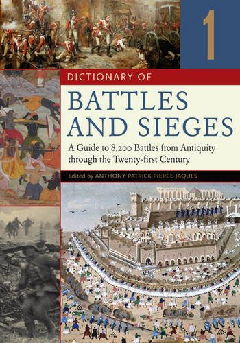 Dictionary of Battles and Sieges: A Guide to 8,500 Battles from Antiquity through the Twenty-first ...