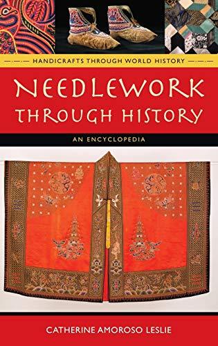 9780313335488: Needlework Through History: An Encyclopedia (Handicrafts through World History)