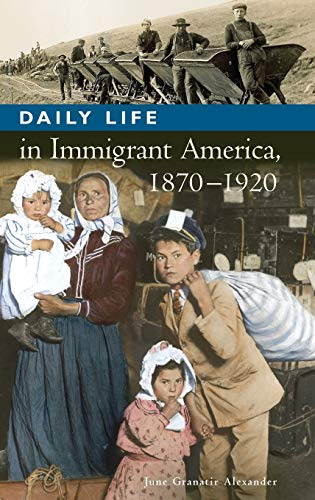 9780313335624: Daily Life in Immigrant America, 1870-1920