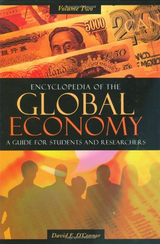 Encyclopedia of the Global Economy: A Guide for Students and Researchers, Volume II: O'Connor, ...