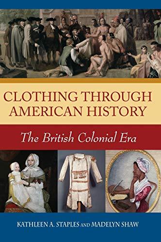 9780313335938: Clothing through American History: The British Colonial Era
