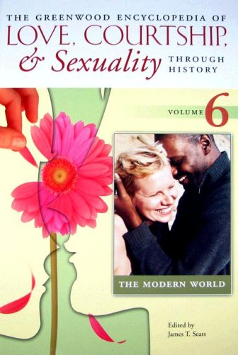 9780313336461: The Greenwood Encyclopedia of Love, Courtship, and Sexuality through History, Volume 6: The Modern World