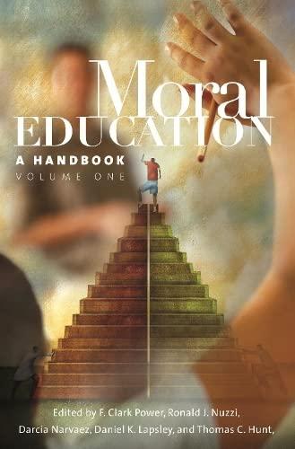 Moral Education [2 volumes]: A Handbook (0313336474) by Daniel K. Lapsley; Darcia Narvaez; F. Clark Power; Ronald J. Nuzzi; Thomas C. Hunt