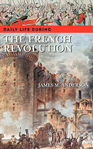 9780313336836: Daily Life during the French Revolution