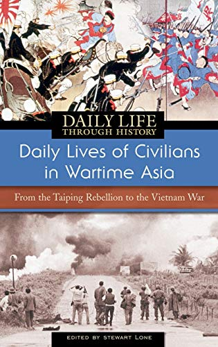 9780313336843: Daily Lives of Civilians in Wartime Asia: From the Taiping Rebellion to the Vietnam War (The Greenwood Press Daily Life Through History Series: Daily Lives of Civilians during Wartime)