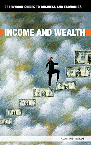 9780313336881: Income and Wealth (Greenwood Guides to Business and Economics)