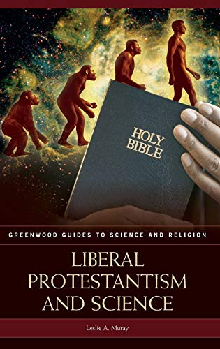 9780313337017: Liberal Protestantism and Science (Greenwood Guides to Science and Religion)