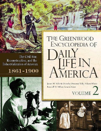 9780313337048: The Greenwood Encyclopedia of Daily Life in America: Volume 2, The Civil War, Reconstruction, and Industrialization of America, 1861-1900 (The Greenwood Press Daily Life Through History Series)