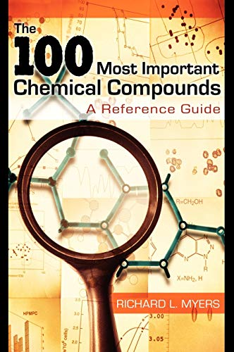 9780313337581: The 100 Most Important Chemical Compounds: A Reference Guide