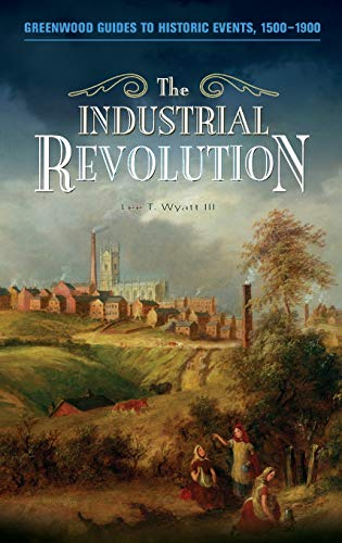 9780313337697: The Industrial Revolution (Greenwood Guides to Historic Events 1500-1900)