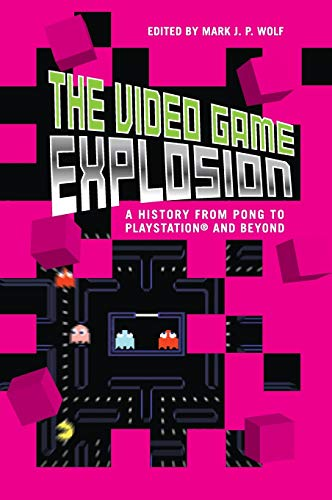 9780313338687: The Video Game Explosion: A History from PONG to PlayStation and Beyond