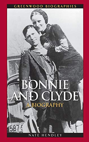 9780313338717: Bonnie and Clyde: A Biography (Greenwood Biographies)