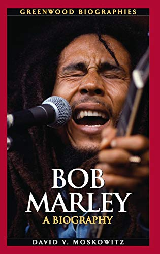 Bob Marley: A Biography (Greenwood Biographies): Moskowitz, David V.