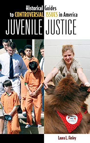 9780313338823: Juvenile Justice (Historical Guides to Controversial Issues in America)