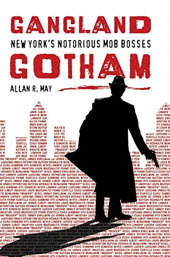 9780313339271: Gangland Gotham: New York's Notorious Mob Bosses