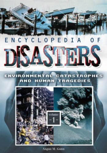 9780313340031: Encyclopedia of Disasters: Environmental Catastrophes and Human Tragedies, Volume 1