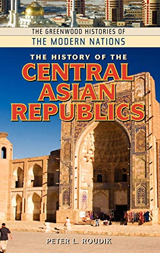 9780313340130: The History of the Central Asian Republics (The Greenwood Histories of the Modern Nations)