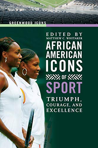 African American Icons of Sport: Triumph, Courage, and Excellence (Greenwood Icons): Greenwood