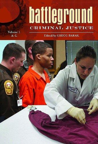 Battleground: Criminal Justice: Volume 1: A-L: Gregg Barak