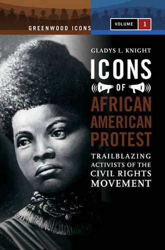 Icons of African American Protest: An Encyclopedia, Volume 1 (Greenwood Icons)