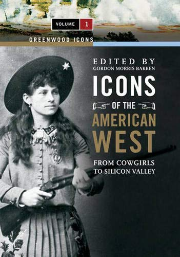 9780313341496: Icons of the American West: From Cowgirls to Silicon Valley, Volume 1 (Greenwood Icons)