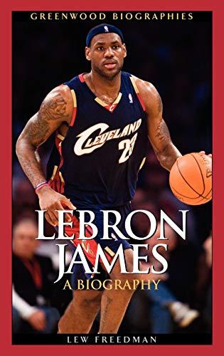9780313343612: LeBron James: A Biography (Greenwood Biographies)