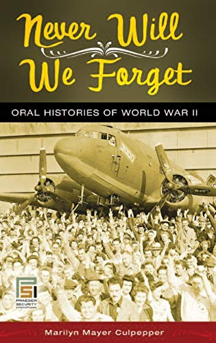 9780313344787: Never Will We Forget: Oral Histories of World War II (Praeger Security International)