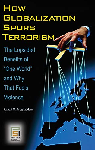 9780313344800: How Globalization Spurs Terrorism: The Lopsided Benefits of
