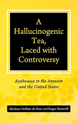 9780313345425: A Hallucinogenic Tea, Laced with Controversy: Ayahuasca in the Amazon and the United States