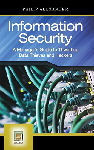 Information Security: A Manager's Guide to Thwarting: Alexander, Philip
