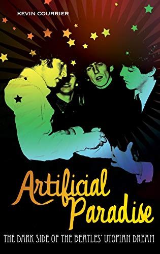 Artificial Paradise: The Dark Side of the Beatles' Utopian Dream: Courrier, Kevin
