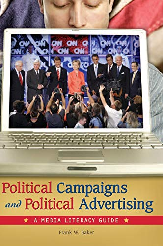 9780313347559: Political Campaigns and Political Advertising: A Media Literacy Guide