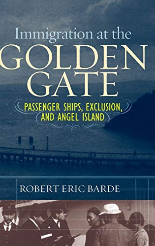 9780313347825: Immigration at the Golden Gate: Passenger Ships, Exclusion, and Angel Island