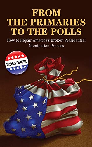 9780313348358: From the Primaries to the Polls: How to Repair America's Broken Presidential Nomination Process