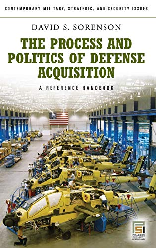 9780313348433: The Process and Politics of Defense Acquisition: A Reference Handbook (Contemporary Military, Strategic, and Security Issues)