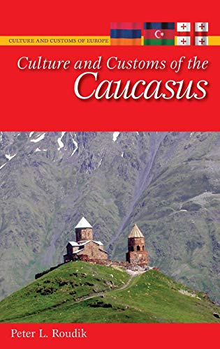 9780313348853: Culture and Customs of the Caucasus (Cultures and Customs of the World)